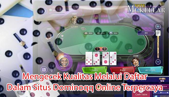 Mengecek Kualitas Melalui Daftar Dalam Situs Dominoqq Online Terpercaya