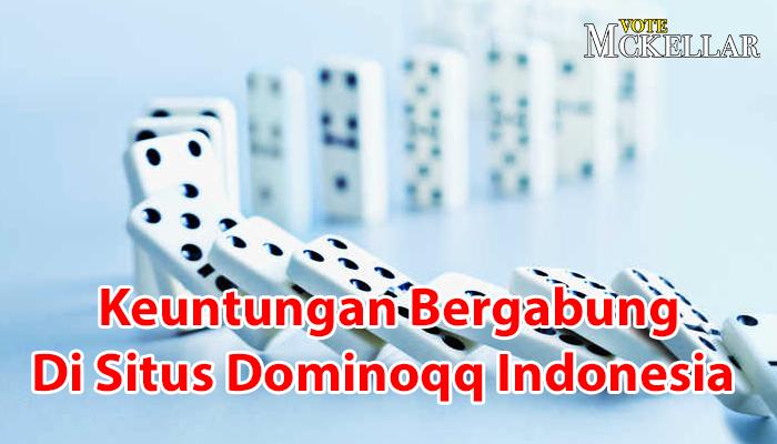 Manfaat Serta Keuntungan Bergabung Di Situs Dominoqq Indonesia Terbaik
