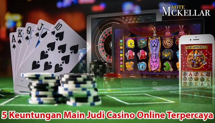 Casino Online - 5 Keuntungan Main Judi Terpercaya - VoteMckellar