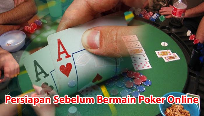 Persiapan Sebelum Bermain Poker Online